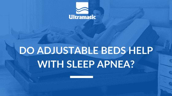 Do Adjustable Beds Help With Sleep Apnea_