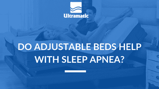 Do Adjustable Beds Help With Sleep Apnea_