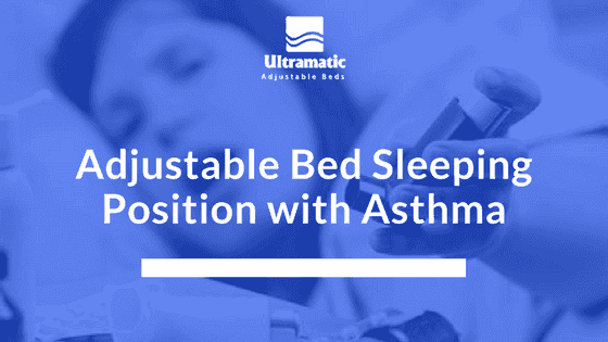 Adjustable Bed Sleeping Position with Asthma